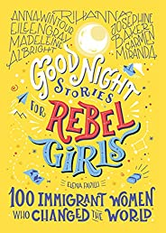 Good Night Stories for Rebel Girls: 100 Immigrant Women Who Changed the World (Volume 3)
