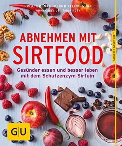 Abnehmen mit Sirtfood: Gesünder essen und besser leben mit dem Schutzenzym Sirtuin (GU Ratgeber Ernährung (Gesundheit)) -