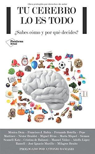 Tu cerebro lo es todo: ¿Sabes cómo y por qué decides? (Actual)
