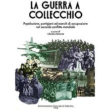 La guerra a Collecchio. Popolazione, partigiani ed eserciti di occupazione nel secondo conflitto mondiale.
