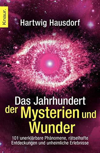 Das Jahrhundert der Mysterien und Wunder: 101 unerklärbare Phänomene, rätselhafte Entdeckungen und unheimliche Erlebnisse