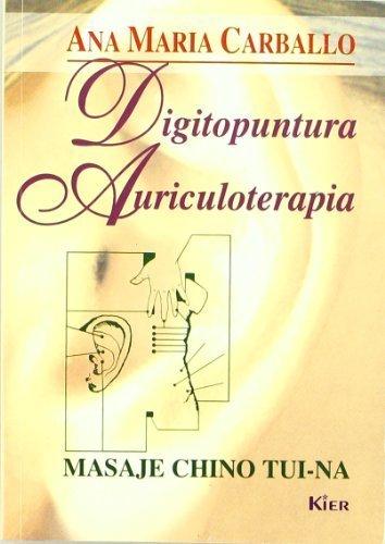 Digitopuntura - Auriculoterapia/ Digipoint Therapy -auriculotheraphy: Masaje Chino Tui-na / Chinese Massage Tui-na (Medicina) (Spanish Edition) by Carballo, Ana Maria (2006) Paperback