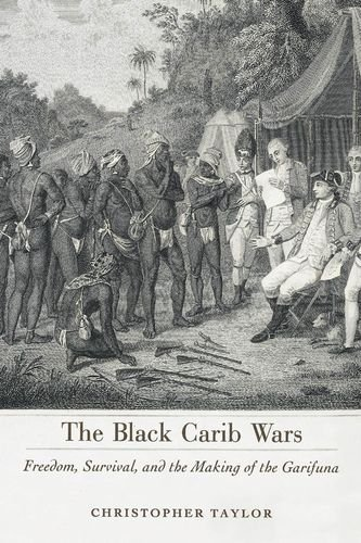 The Black Carib Wars: Freedom, Survival, and the Making of the Garifuna (Caribbean Studies Series) by Taylor, Christopher (2012) Hardcover