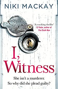 I, Witness: The gripping psychological thriller of 2018 that you won't be able to put down by [Mackay, Niki]
