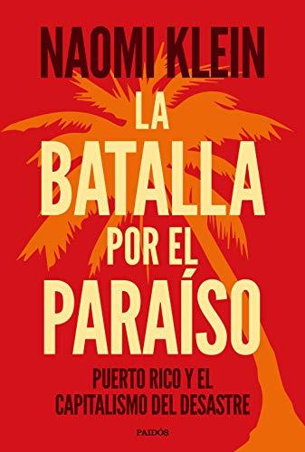 La batalla por el paraíso: Puerto Rico y el capitalismo del desastre (Estado y Sociedad) por Naomi Klein