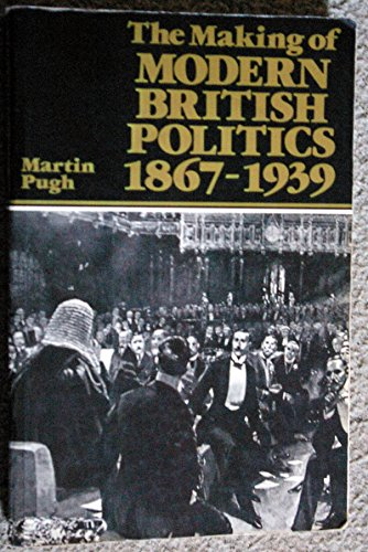 The Making of Modern British Politics, 1867-1939