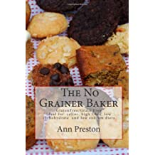 The No Grainer Baker: Gluten Free/Grain Free - Ideal for celiac, high fibre, low carbohydrate and low sodium diets