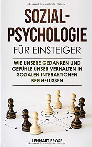 Sozialpsychologie für Einsteiger: Wie unsere Gedanken und Gefühle unser Verhalten in sozialen Interaktionen beeinflussen