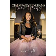 Champagne Dreams & Beer Money: A memoir of one girls mistakes on her journey through growth.