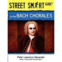 Street Smart Guide to the Bach Chorales by Peter Lawrence Alexander (2009-01-01)