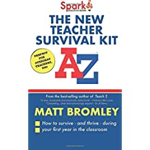 The New Teacher Survival Kit: How to Survive and Thrive During Your First Year in the Classroom