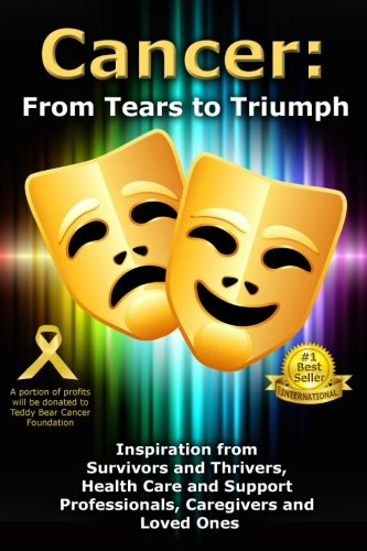 cancer-from-tears-to-triumph-inspiration-from-survivors-and-thrivers-health-care-and-support-profess