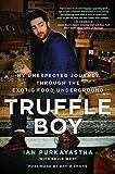 Truffle Boy: My Unexpected Journey Through the Exotic Food Underground