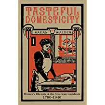 Tasteful Domesticity: Women's Rhetoric and the American Cookbook, 1790-1940 (Composition, Literacy, and Culture)