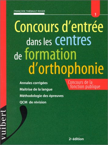 CONCOURS D'ENTREE DANS LES CENTRES DE FORMATION D'ORTHOPHONIE. Annales corrigées