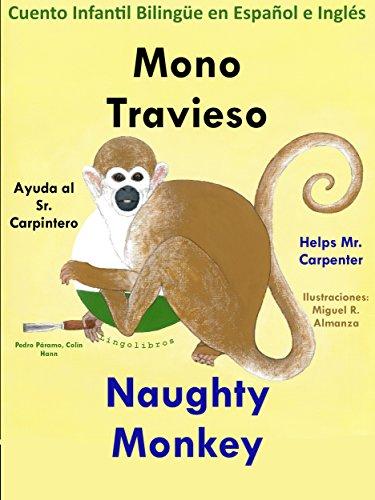 Cuento Infantil Bilingüe en Español e Inglés: Mono Travieso Ayuda al Sr. Carpintero - Naughty Monkey Helps Mr. Carpenter: Aprender Inglés para niños. (Estudiar Inglés para niños. nº 1)
