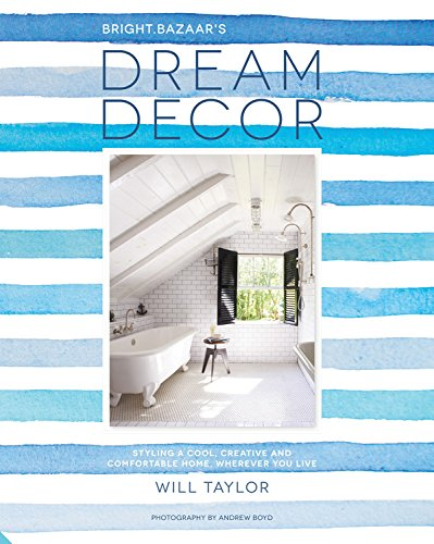 Dream Decor: Styling a Cool, Creative and Comfortable Home, Wherever You Live (Home-styling)