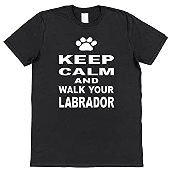 Keep Calm And Walk Your Labrador - Great Gift For Dog Lover - T-Shirt, Mens, Black, Small