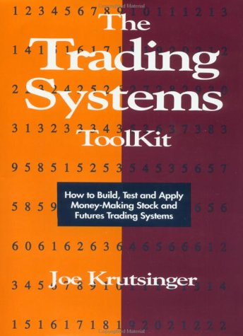 The Trading Systems Toolkit: How to Build, Test and Apply Money-Making Stock and Futures Trading Systems por Joe Krutsinger