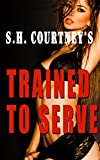 Trained to Serve: A Bdsm, Alpha Male, Dominance story (Submissive Women Book 1) (English Edition)