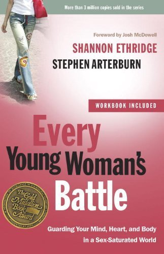 Every Young Woman's Battle: Guarding Your Mind, Heart, and Body in a Sex-Saturated World (The Every Man Series) by Ethridge, Shannon, Arterburn, Stephen (2009) Paperback