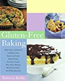 Gluten-Free Baking: More Than 125 Recipes for Delectable Sweet and Savory Baked Goods, Including Cakes, Pies, Quick Breads, Muffins, Cookies, and Other Delights by Rebecca Reilly (2007-01-09)