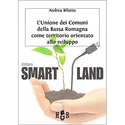 L'unione Dei Comuni Della Bassa Romagna: Territorio Orientato Allo Sviluppo