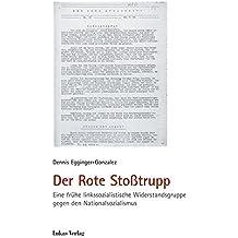 Der Rote Stoßtrupp: Eine frühe linkssozialistische Widerstandsgruppe gegen den Nationalsozialismus