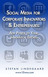 Social Media for Corporate Innovators and Entrepreneurs: Add Power to Your Innovation Efforts (English Edition)