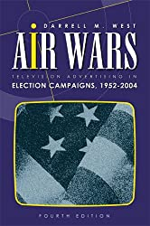 Air Wars: Television Advertising In Election Campaigns 1952-2004