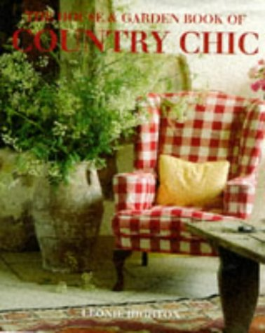 The House And Garden Book Of Country Chic par Leonie Highton