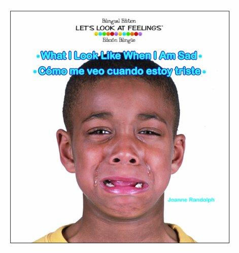 What I Look Like When I Am Sad / Como Me Veo Cuando Estoy Triste (Letæs Look at Feelings / Un Vistazo a Los Sentimientos) por Joanne Randolph