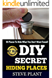 DIY: Secret Hiding Places: 90 Places To, Hide What You Don't Want Found! (SHTF Stockpile, SHTF Plan, Prepper's Guide, Prepper's Hacks, Self-Help Workbook, ... It, How To Hide Anything) (English Edition)