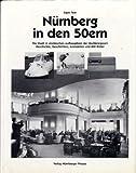 Nürnberg in den 50ern. Die Stadt in stürmischen Aufbaujahren der Nachkriegszeit. Geschichte, Geschichten, Anekdoten - Egon Fein