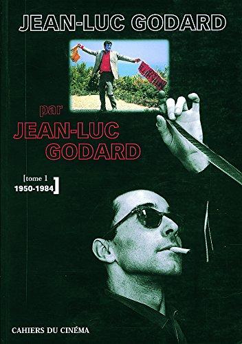 Jean-Luc Godard par Jean-Luc Godard : Tome 1, 1950-1984