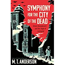Symphony for the City of the Dead: Dmitri Shostakovich and the Siege of Leningrad (English Edition)