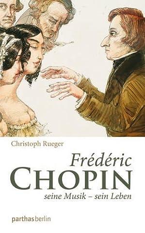 Frédéric Chopin: Seine Musik - sein