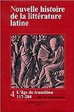Nouvelle histoire de la littérature latine, tome 4 - L'Age de transition, 117 - 284