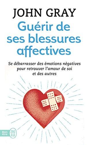 Gurir de ses blessures affectives : Se dbarrasser des motions ngatives pour retrouver l'amour de soi et des autres
