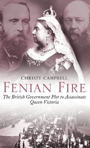 Fenian Fire: The British Government Plot to Assassinate Queen Victoria
