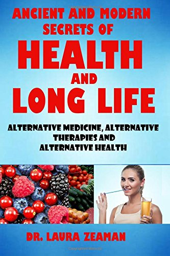 Ancient and Modern Secrets of Health and Long Life: Alternative Medicine, Alternative Therapies and Alternative Health (Vitamins and Supplements, Healthy living, Urine Therapy) - Laura Vitamine