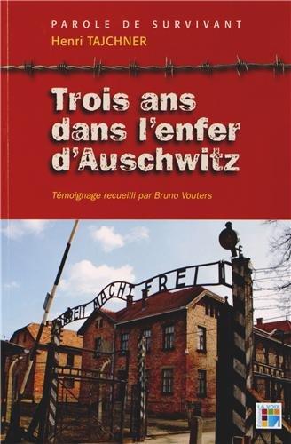 Trois ans dans l?enfer d?Auschwitz : Parole de survivant