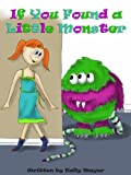 'IF YOU FOUND A LITTLE MONSTER' ( Beautifully Illustrated Rhyming Picture Book for Beginner Readers ages 2-6) (Little Monsters 1)