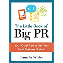 The Little Book of Big PR: 100+ Quick Tips to Get Your Small Business Noticed (English Edition)