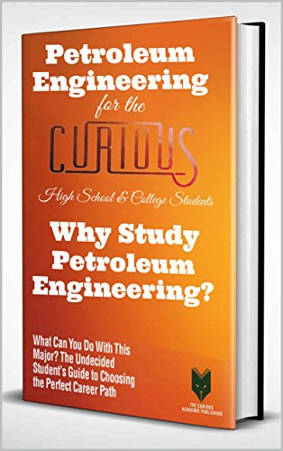 Petroleum Engineering for the Curious High School & College Students: Why Study Petroleum Engineering? (The Undecided Student's Guide to Choosing the Perfect ... University Major & Career) (English Edition)