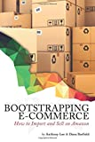 Bootstrapping E-Commerce: How to Import and Sell on Amazon: Volume 1