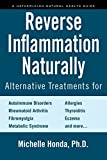 Reverse Inflammation Naturally: Alternative Treatments for Autoimmune Disorders, Rheumatoid Arthritis, Fibromyalgia, Metabolic Syndrome, Allergies, Thyroiditis, Eczema and more.