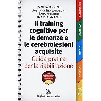 Il Training Cognitivo Per Le Demenze E Le Cerebrolesioni Acquisite. Guida Pratica Per La Riabilitazione. Con Cd-Rom