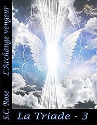 La Triade, tome 3: L'Archange vengeur par S.C. Rose