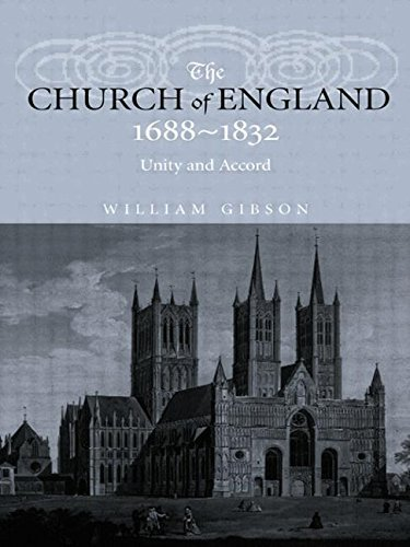 The Church of England 1688-1832: Unity and Accord 1st edition by Gibson, Dr William, Gibson, William (2000) Paperback
